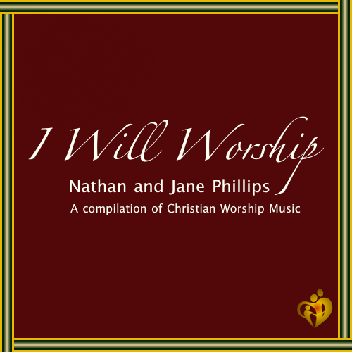 I Will Worship | By Nathan and Jane Phillips